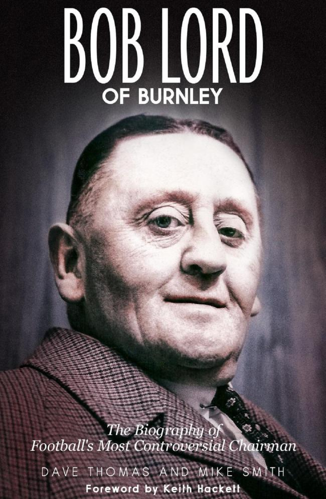 Bob Lord of Burnley by Mike Smith and Dave Thomas is out later this month
